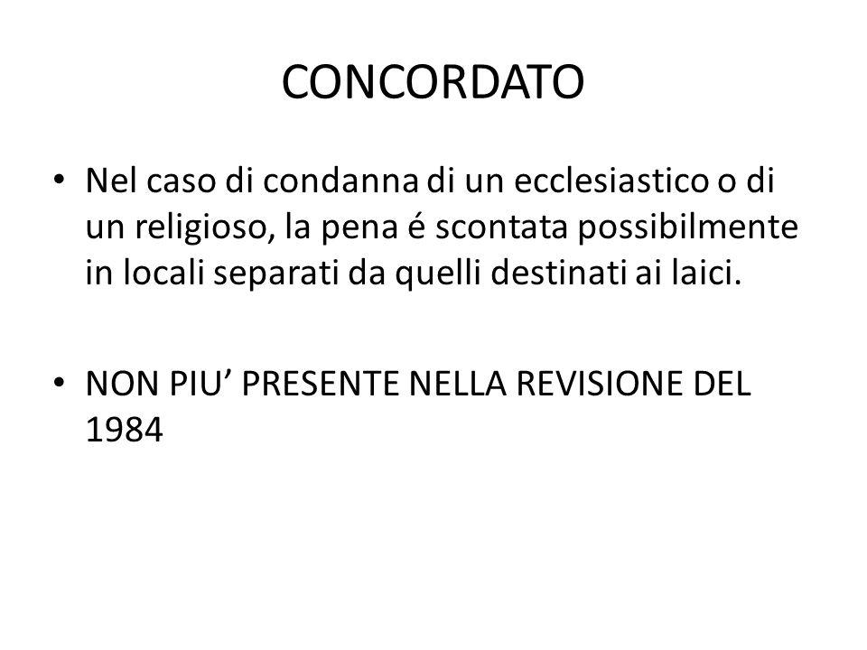 CONCORDATO Nel caso di condanna di un ecclesiastico o di un religioso, la pena é scontata possibilmente in locali separati da quelli destinati ai laici.