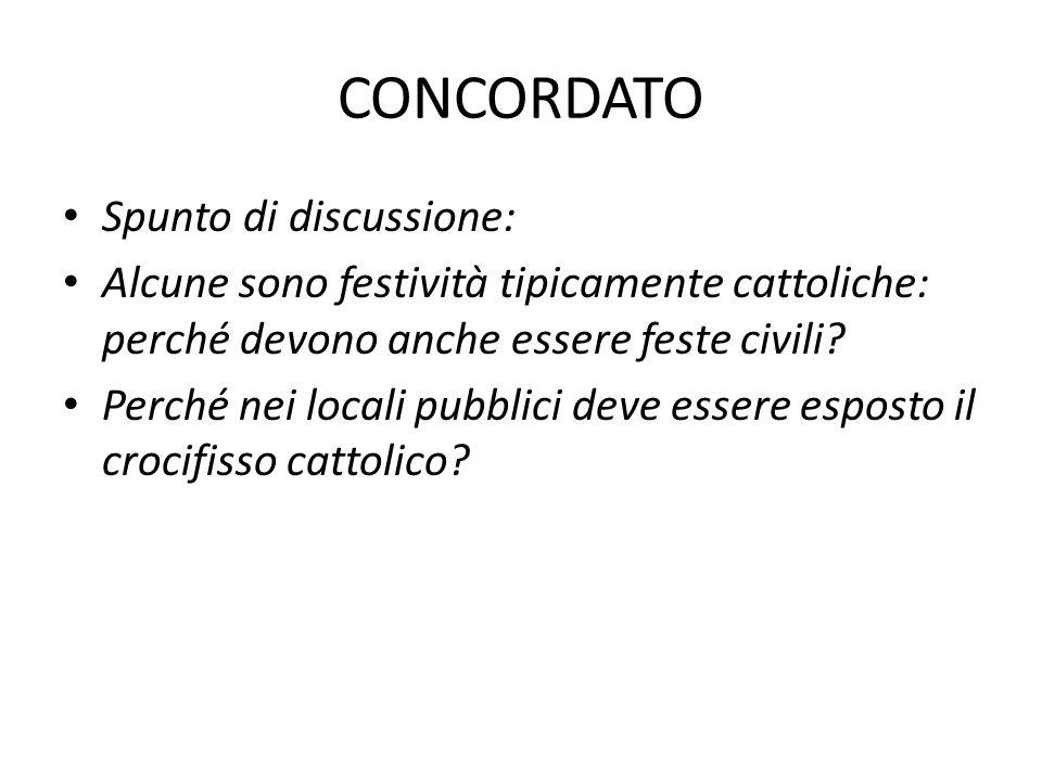 CONCORDATO Spunto di discussione: Alcune sono festività tipicamente cattoliche: perché devono anche essere feste civili? Perché nei locali pubblici de
