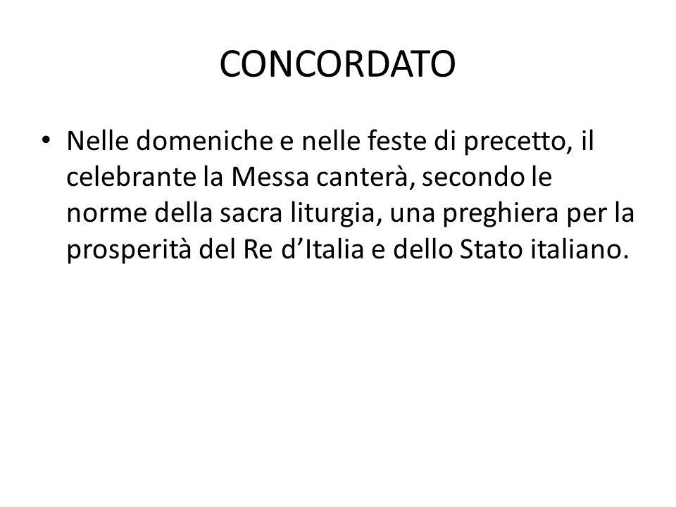 CONCORDATO Nelle domeniche e nelle feste di precetto, il celebrante la Messa canterà, secondo le norme della sacra liturgia, una preghiera per la prosperità del Re d'Italia e dello Stato italiano.