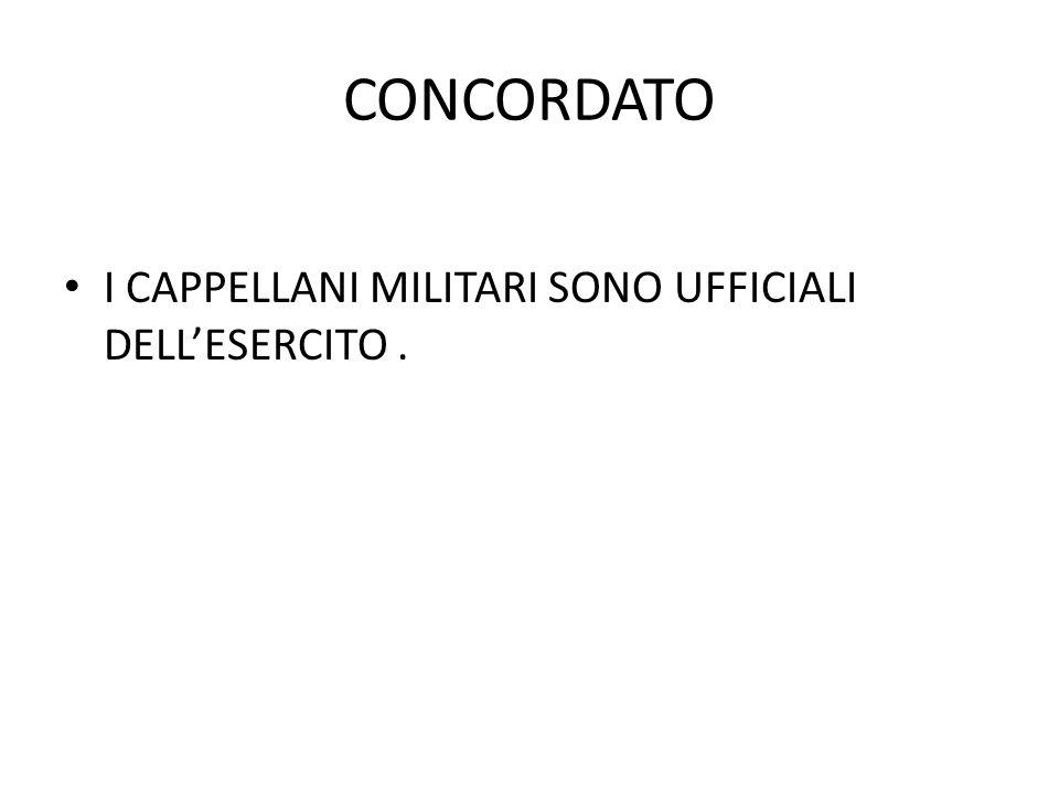 CONCORDATO I CAPPELLANI MILITARI SONO UFFICIALI DELL'ESERCITO.