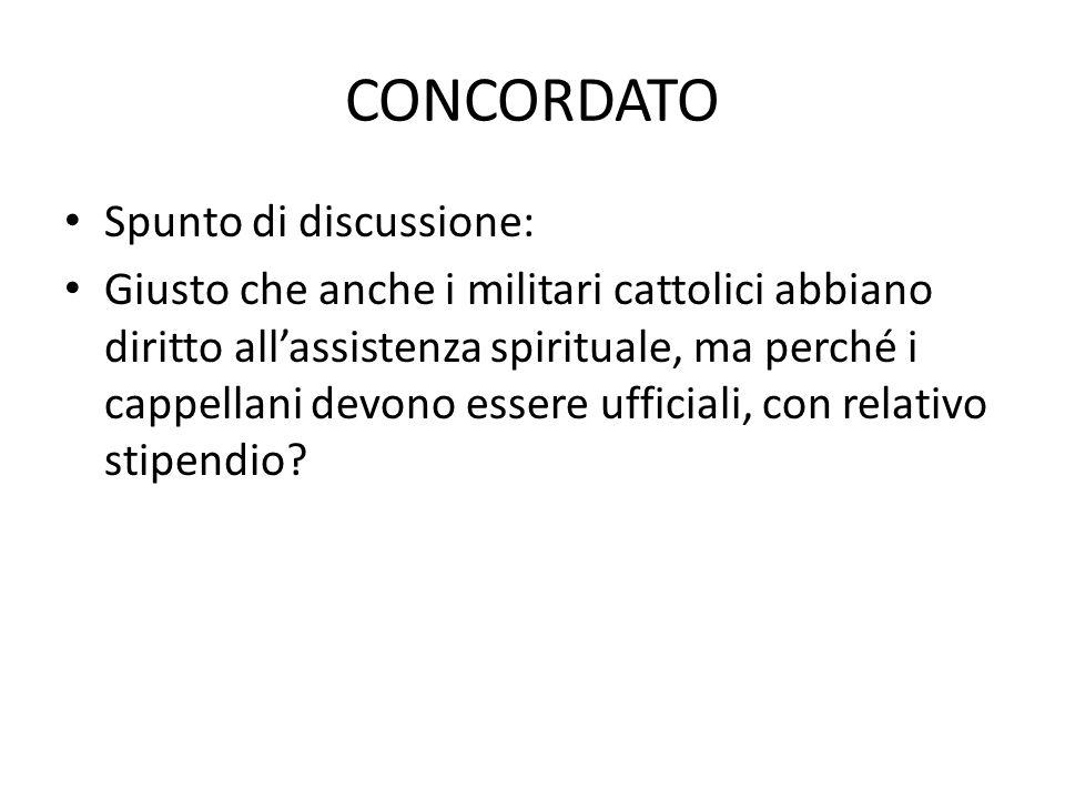 CONCORDATO Spunto di discussione: Giusto che anche i militari cattolici abbiano diritto all'assistenza spirituale, ma perché i cappellani devono esser