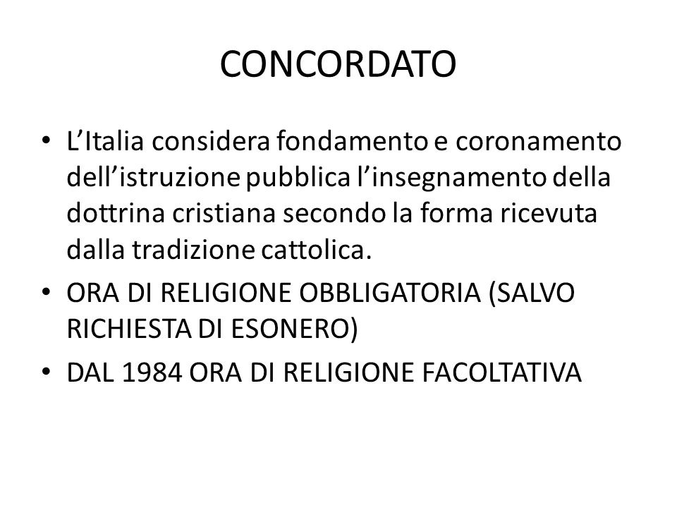 CONCORDATO L'Italia considera fondamento e coronamento dell'istruzione pubblica l'insegnamento della dottrina cristiana secondo la forma ricevuta dalla tradizione cattolica.