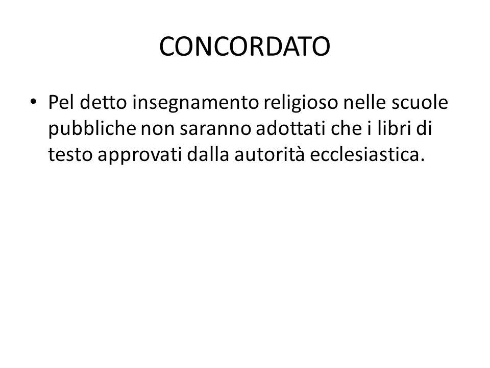 CONCORDATO Pel detto insegnamento religioso nelle scuole pubbliche non saranno adottati che i libri di testo approvati dalla autorità ecclesiastica.