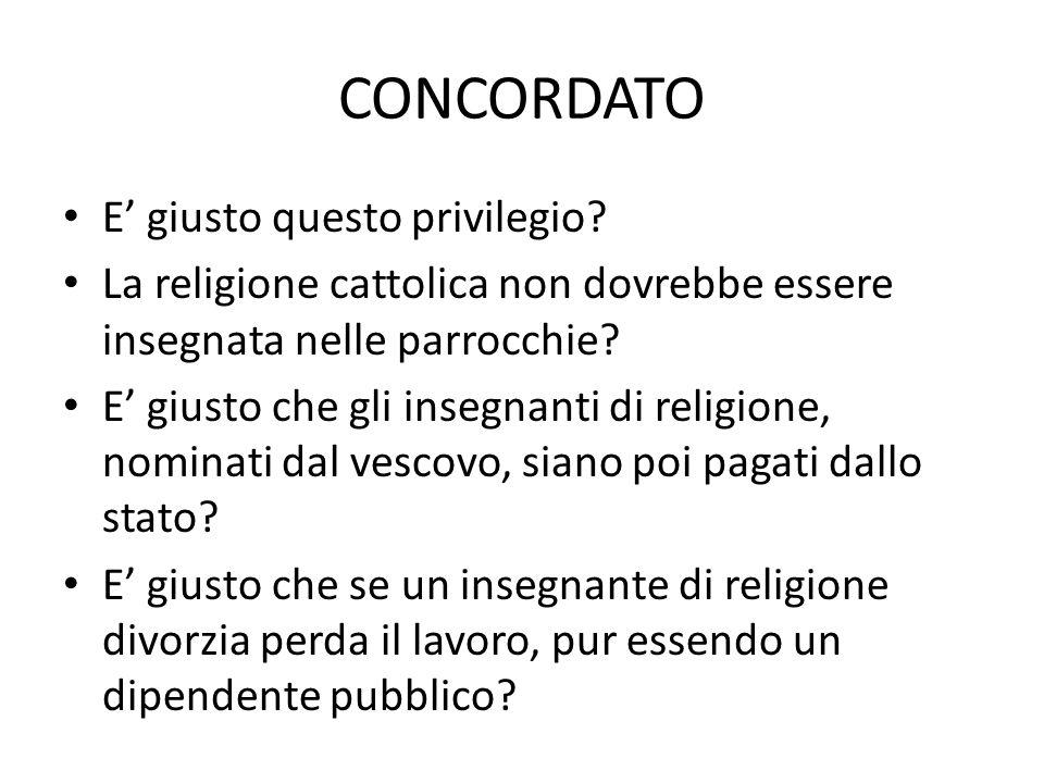 CONCORDATO E' giusto questo privilegio? La religione cattolica non dovrebbe essere insegnata nelle parrocchie? E' giusto che gli insegnanti di religio