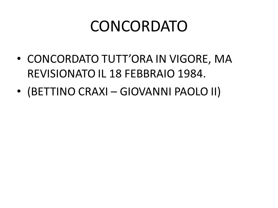 CONCORDATO CONCORDATO TUTT'ORA IN VIGORE, MA REVISIONATO IL 18 FEBBRAIO 1984. (BETTINO CRAXI – GIOVANNI PAOLO II)