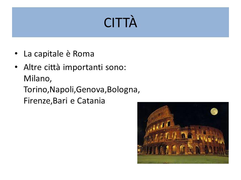 La capitale è Roma Altre città importanti sono: Milano, Torino,Napoli,Genova,Bologna, Firenze,Bari e Catania CITTÀ