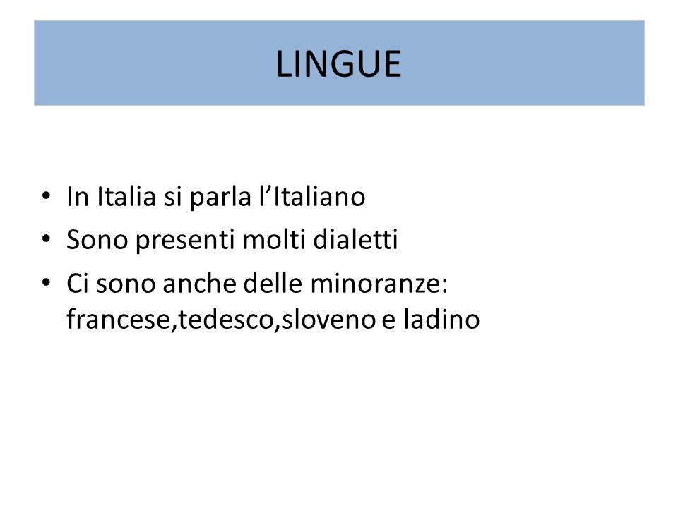 LINGUE In Italia si parla l'Italiano Sono presenti molti dialetti Ci sono anche delle minoranze: francese,tedesco,sloveno e ladino