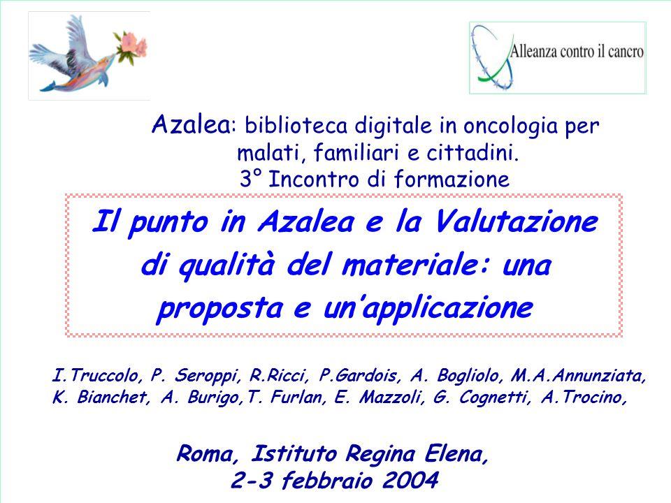 Il punto in Azalea e la Valutazione di qualità del materiale: una proposta e un'applicazione I.Truccolo, P. Seroppi, R.Ricci, P.Gardois, A. Bogliolo,