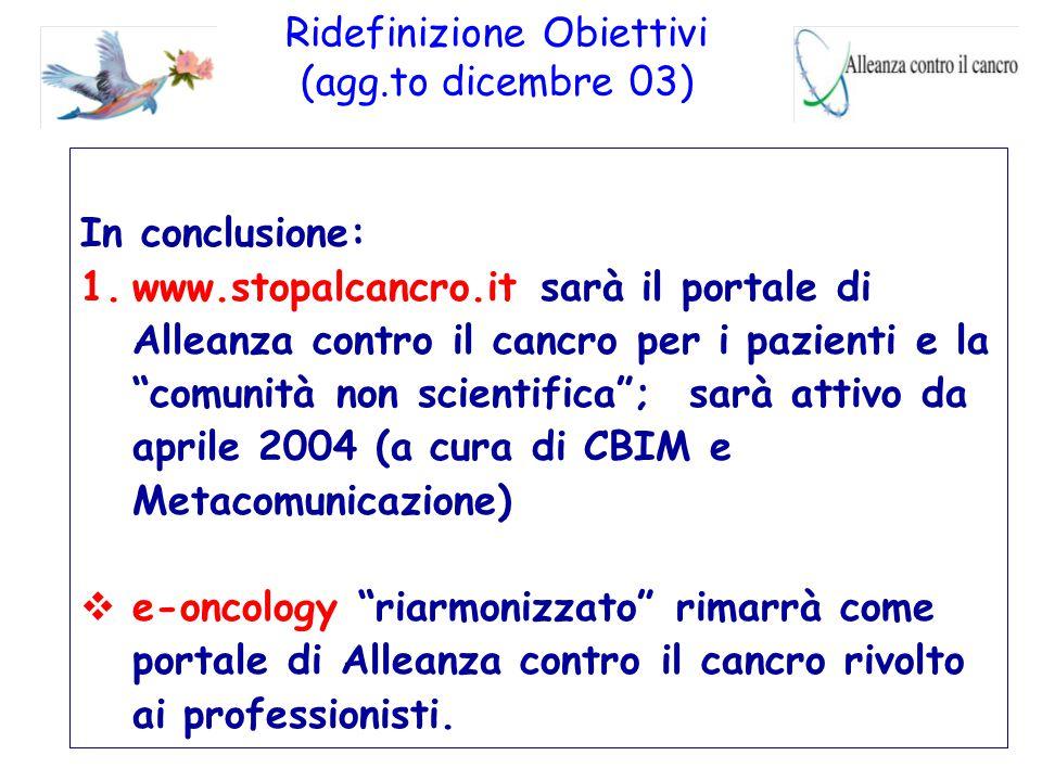 """Ridefinizione Obiettivi (agg.to dicembre 03) In conclusione: 1.www.stopalcancro.it sarà il portale di Alleanza contro il cancro per i pazienti e la """"c"""