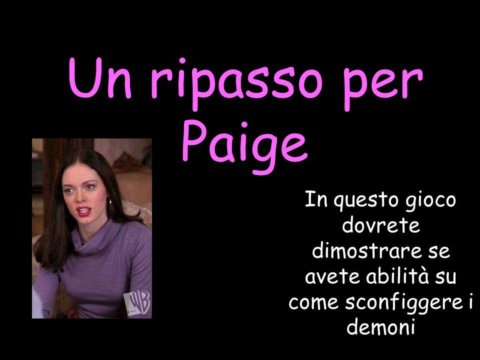 Un ripasso per Paige In questo gioco dovrete dimostrare se avete abilità su come sconfiggere i demoni