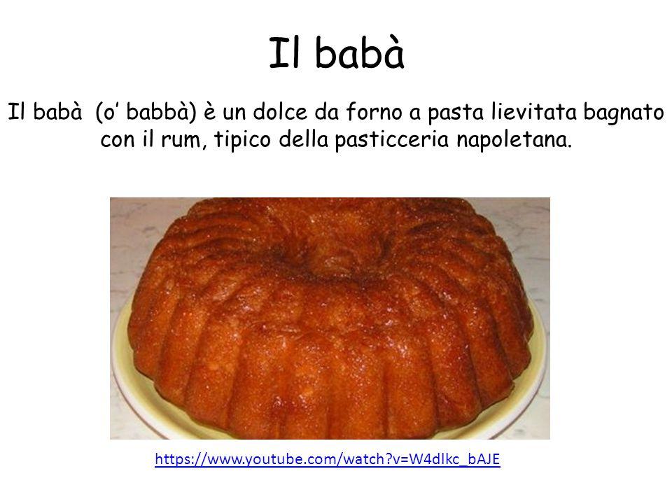 Il babà Il babà (o' babbà) è un dolce da forno a pasta lievitata bagnato con il rum, tipico della pasticceria napoletana. https://www.youtube.com/watc