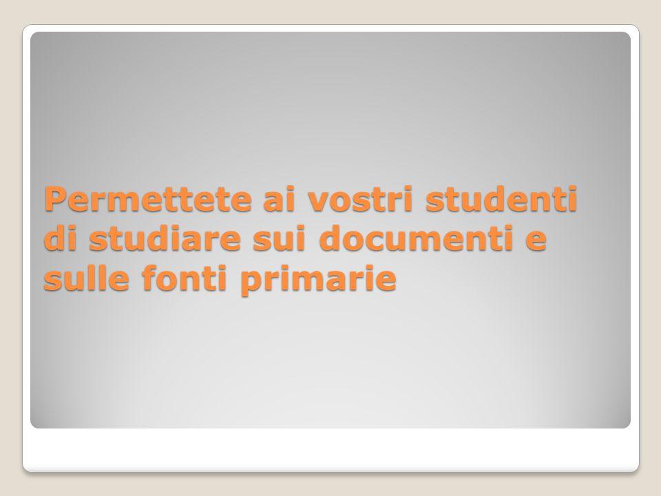 Permettete ai vostri studenti di studiare sui documenti e sulle fonti primarie
