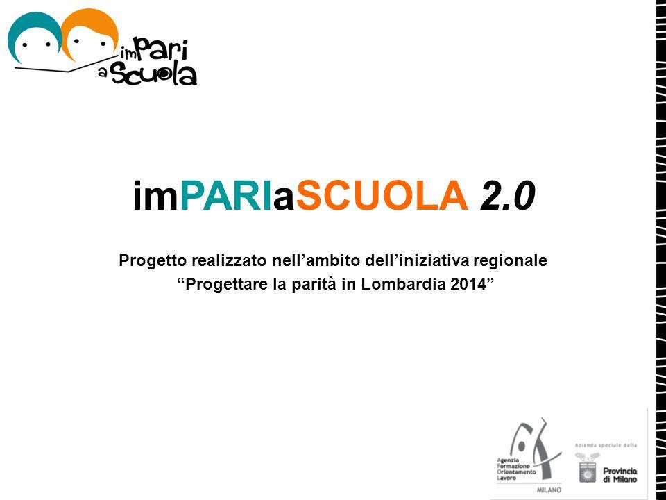 """imPARIaSCUOLA 2.0 Progetto realizzato nell'ambito dell'iniziativa regionale """"Progettare la parità in Lombardia 2014"""""""