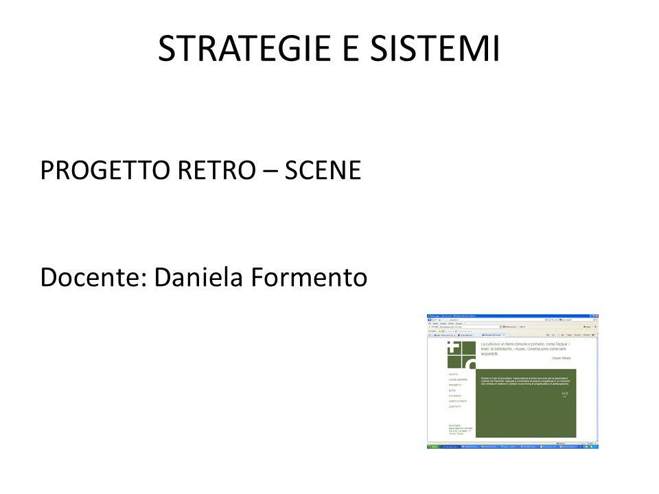PROGETTO RETRO – SCENE Docente: Daniela Formento STRATEGIE E SISTEMI