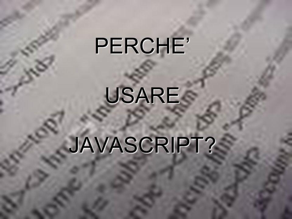 …per arricchire le pagine HTML …per dargli una logica …per inserire dinamicità...per inserire funzionalità … per permettere l'INTERAZIONE tra l'UTENTE e il WEB