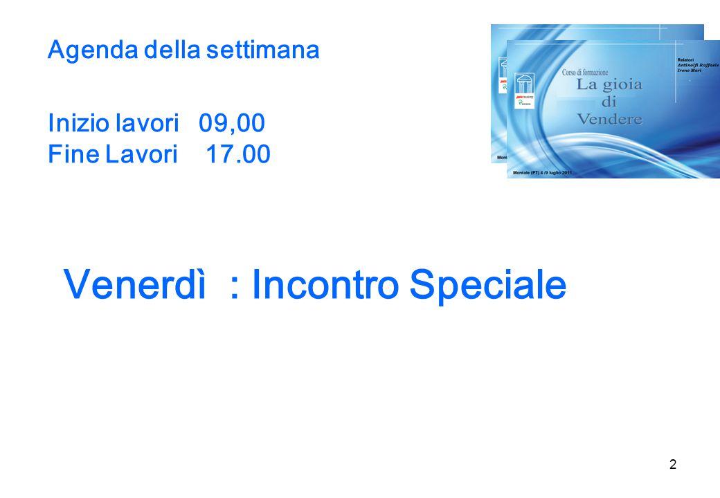 2 Agenda della settimana Inizio lavori 09,00 Fine Lavori 17.00 Venerdì : Incontro Speciale