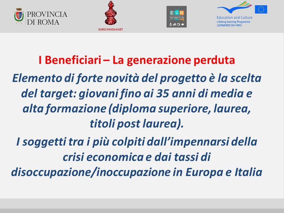 I Beneficiari – La generazione perduta Elemento di forte novità del progetto è la scelta del target: giovani fino ai 35 anni di media e alta formazione (diploma superiore, laurea, titoli post laurea).