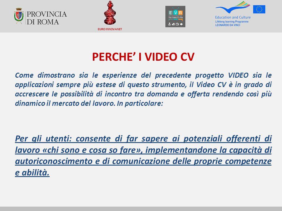 PERCHE' I VIDEO CV Come dimostrano sia le esperienze del precedente progetto VIDEO sia le applicazioni sempre più estese di questo strumento, il Video CV è in grado di accrescere le possibilità di incontro tra domanda e offerta rendendo così più dinamico il mercato del lavoro.