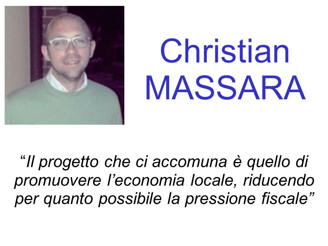 """Christian MASSARA """"Il progetto che ci accomuna è quello di promuovere l'economia locale, riducendo per quanto possibile la pressione fiscale"""""""