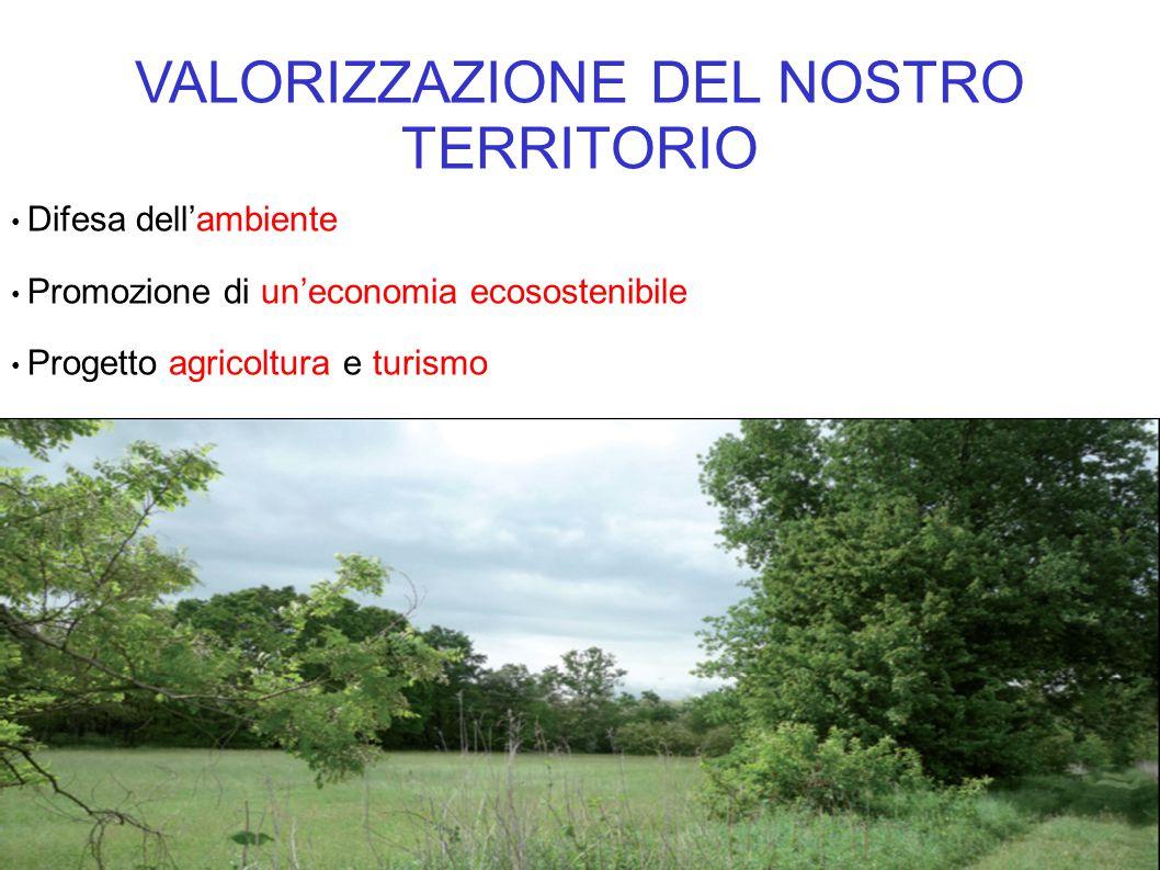VALORIZZAZIONE DEL NOSTRO TERRITORIO Difesa dell'ambiente Promozione di un'economia ecosostenibile Progetto agricoltura e turismo