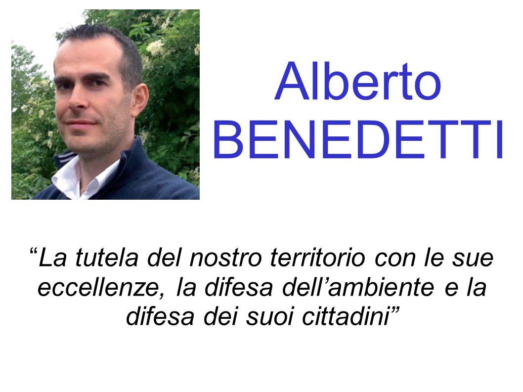 """Alberto BENEDETTI """"La tutela del nostro territorio con le sue eccellenze, la difesa dell'ambiente e la difesa dei suoi cittadini"""""""