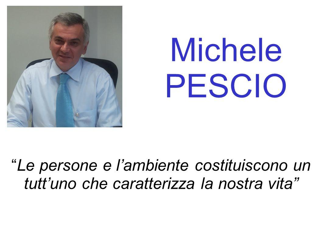 """Michele PESCIO """"Le persone e l'ambiente costituiscono un tutt'uno che caratterizza la nostra vita"""""""