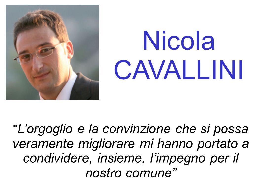 Nicola CAVALLINI L'orgoglio e la convinzione che si possa veramente migliorare mi hanno portato a condividere, insieme, l'impegno per il nostro comune