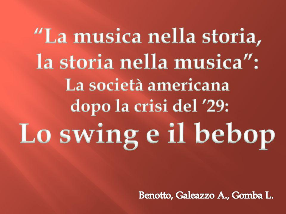 Lo Swing e il Bebop La crisi del' 29 L' America L' espressionismo astratto Il grande Gatzby La penicillina Nylon