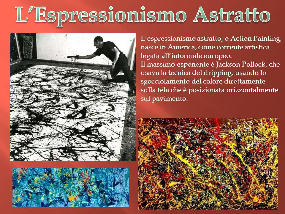 L'espressionismo astratto, o Action Painting, nasce in America, come corrente artistica legata all'informale europeo. Il massimo esponente è Jackson P