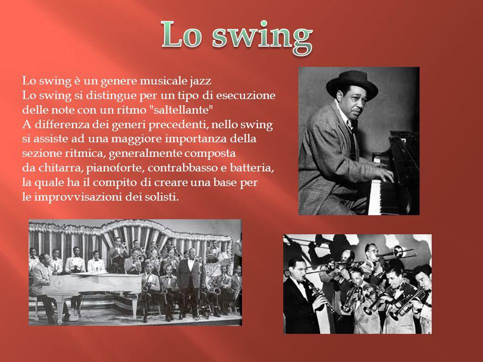 Lo swing è un genere musicale jazz Lo swing si distingue per un tipo di esecuzione delle note con un ritmo