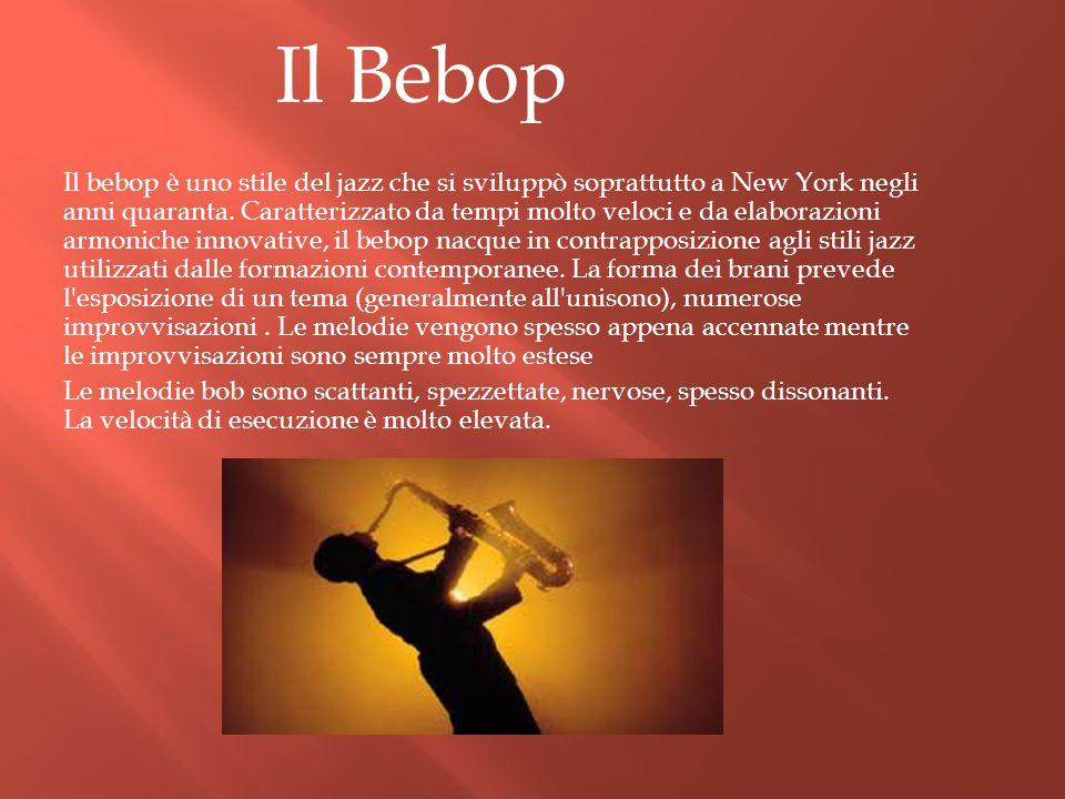 Il bebop è uno stile del jazz che si sviluppò soprattutto a New York negli anni quaranta. Caratterizzato da tempi molto veloci e da elaborazioni armon