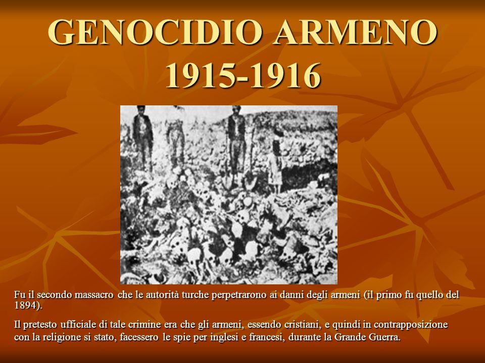 GENOCIDIO ARMENO 1915-1916 Fu il secondo massacro che le autorità turche perpetrarono ai danni degli armeni (il primo fu quello del 1894). Il pretesto