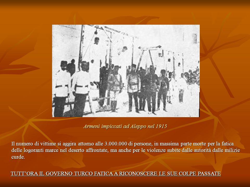 Armeni impiccati ad Aleppo nel 1915 Il numero di vittime si aggira attorno alle 3.000.000 di persone, in massima parte morte per la fatica delle logor