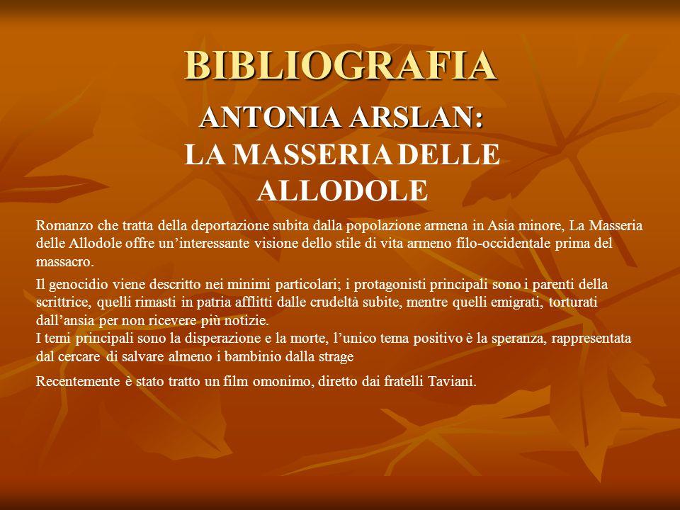 BIBLIOGRAFIA ANTONIA ARSLAN: LA MASSERIA DELLE ALLODOLE Romanzo che tratta della deportazione subita dalla popolazione armena in Asia minore, La Masse