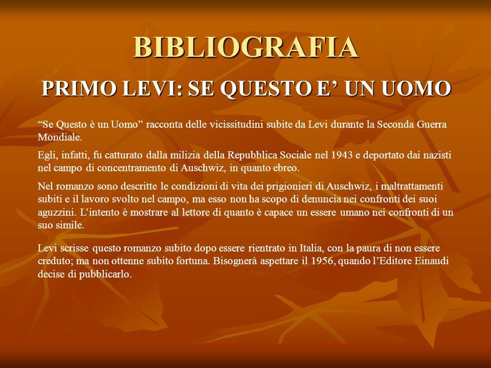"""BIBLIOGRAFIA PRIMO LEVI: SE QUESTO E' UN UOMO """"Se Questo è un Uomo"""" racconta delle vicissitudini subite da Levi durante la Seconda Guerra Mondiale. Eg"""