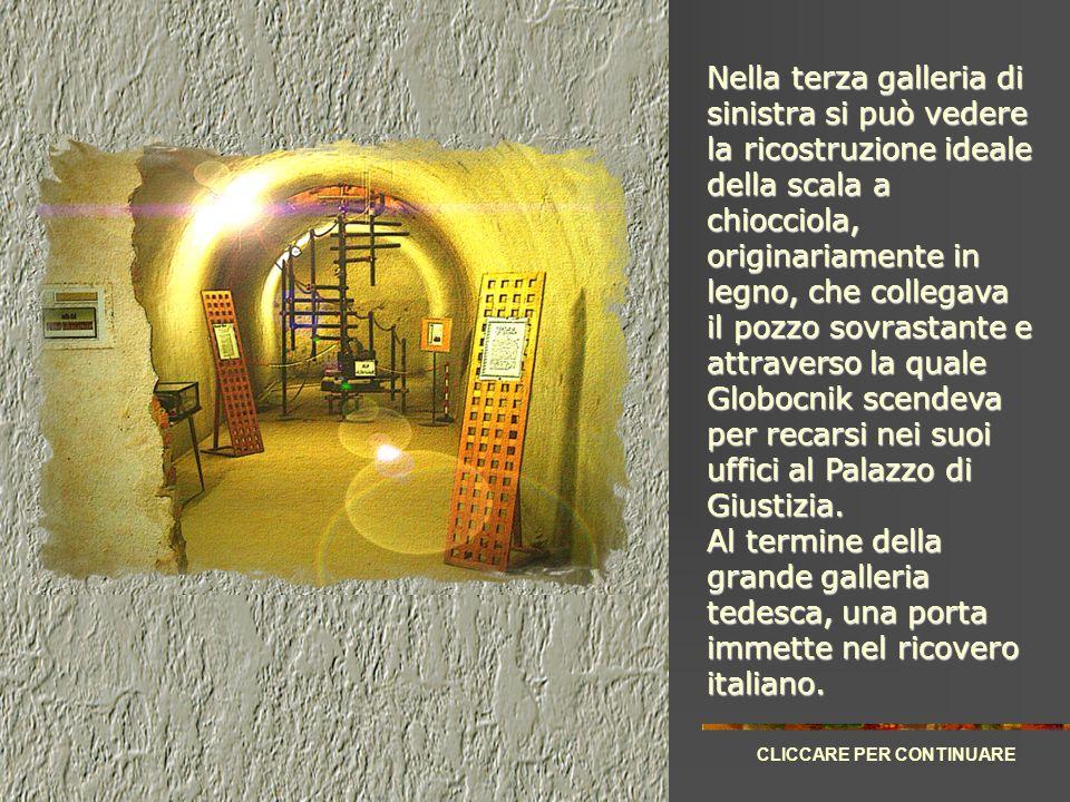 Nella terza galleria di sinistra si può vedere la ricostruzione ideale della scala a chiocciola, originariamente in legno, che collegava il pozzo sovrastante e attraverso la quale Globocnik scendeva per recarsi nei suoi uffici al Palazzo di Giustizia.