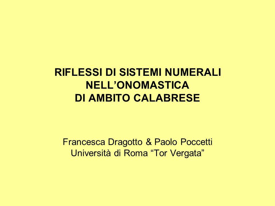 RIFLESSI DI SISTEMI NUMERALI NELL'ONOMASTICA DI AMBITO CALABRESE Francesca Dragotto & Paolo Poccetti Università di Roma Tor Vergata