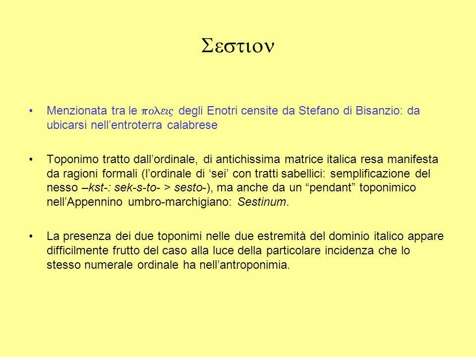  Menzionata tra le  degli Enotri censite da Stefano di Bisanzio: da ubicarsi nell'entroterra calabrese Toponimo tratto dall'ordinale, di antichissima matrice italica resa manifesta da ragioni formali (l'ordinale di 'sei' con tratti sabellici: semplificazione del nesso –kst-: sek-s-to- > sesto-), ma anche da un pendant toponimico nell'Appennino umbro-marchigiano: Sestinum.