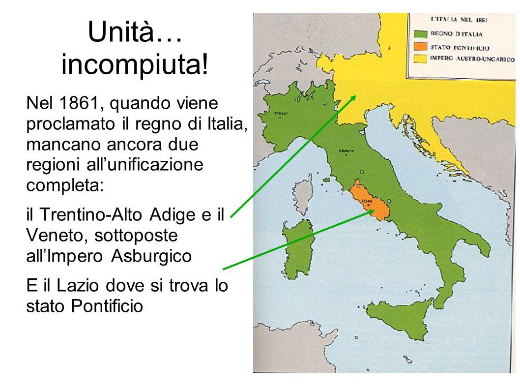 Unità… incompiuta! Nel 1861, quando viene proclamato il regno di Italia, mancano ancora due regioni all'unificazione completa: il Trentino-Alto Adige