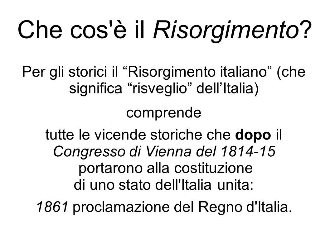 """Che cos'è il Risorgimento? Per gli storici il """"Risorgimento italiano"""" (che significa """"risveglio"""" dell'Italia) comprende tutte le vicende storiche che"""
