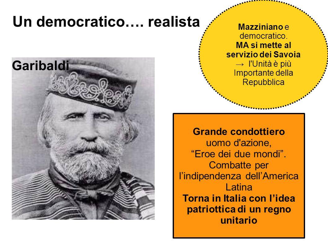 """Mazziniano e democratico. MA si mette al servizio dei Savoia → l'Unità è più Importante della Repubblica Garibaldi Grande condottiero uomo d'azione, """""""