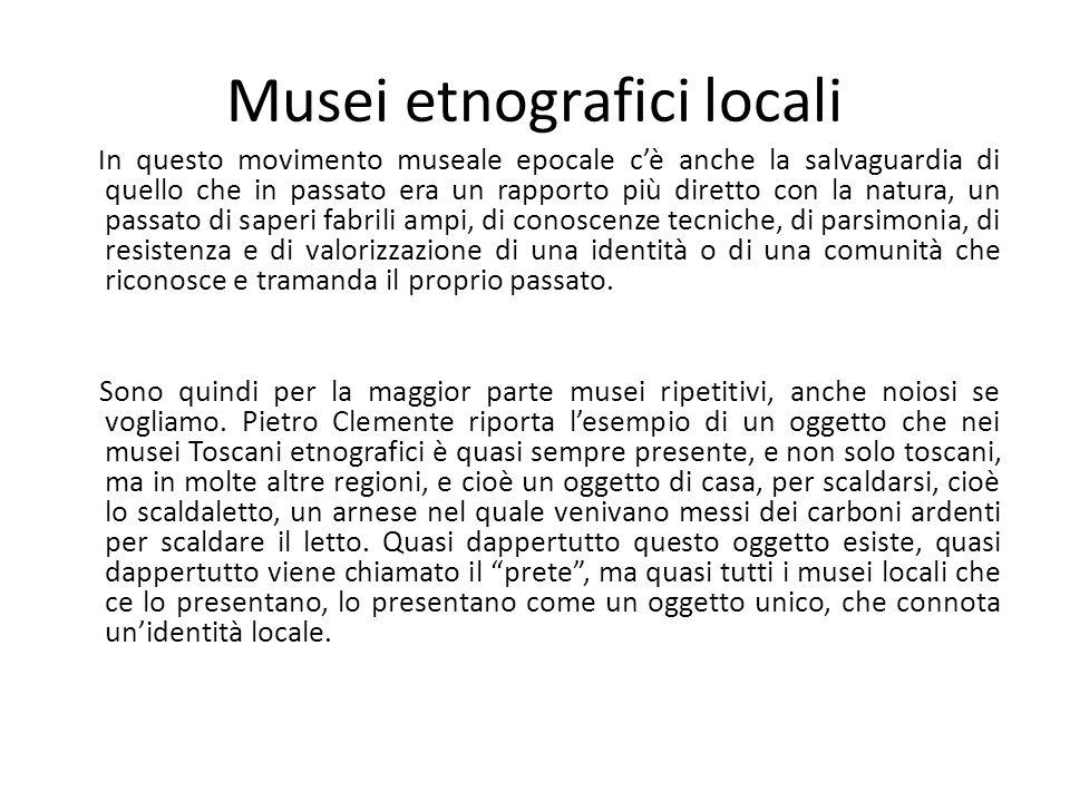 Musei etnografici locali I n questo movimento museale epocale c'è anche la salvaguardia di quello che in passato era un rapporto più diretto con la na