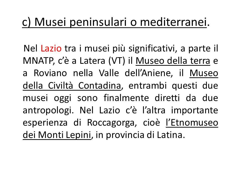 c) Musei peninsulari o mediterranei. Nel Lazio tra i musei più significativi, a parte il MNATP, c'è a Latera (VT) il Museo della terra e a Roviano nel