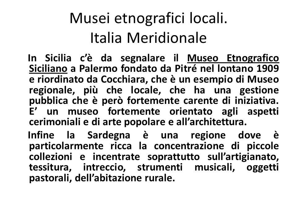 Musei etnografici locali. Italia Meridionale In Sicilia c'è da segnalare il Museo Etnografico Siciliano a Palermo fondato da Pitré nel lontano 1909 e