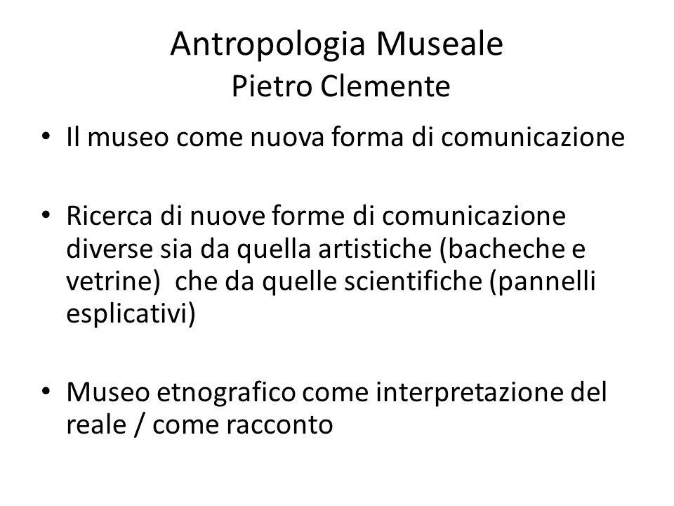 Antropologia Museale Pietro Clemente Il museo come nuova forma di comunicazione Ricerca di nuove forme di comunicazione diverse sia da quella artistic