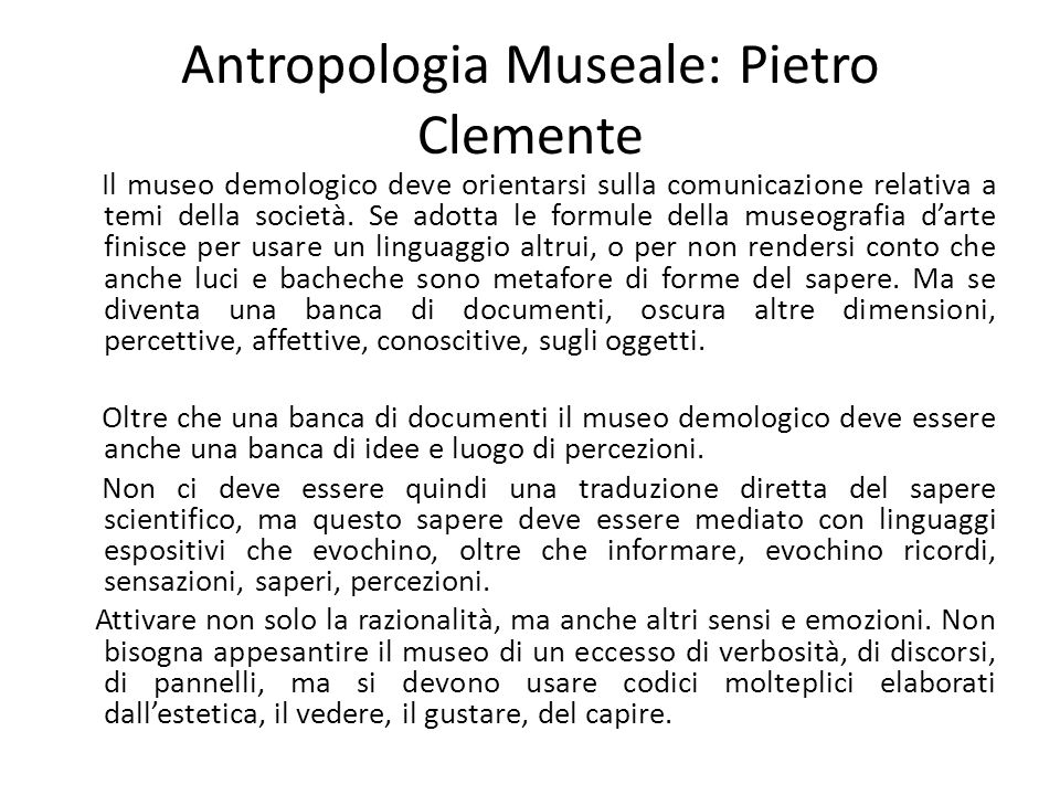 Antropologia Museale: Pietro Clemente Il museo demologico deve orientarsi sulla comunicazione relativa a temi della società. Se adotta le formule dell