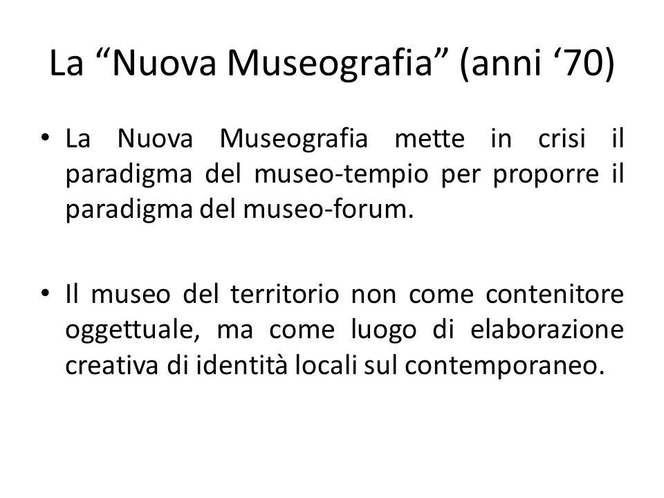 """La """"Nuova Museografia"""" (anni '70) La Nuova Museografia mette in crisi il paradigma del museo-tempio per proporre il paradigma del museo-forum. Il muse"""