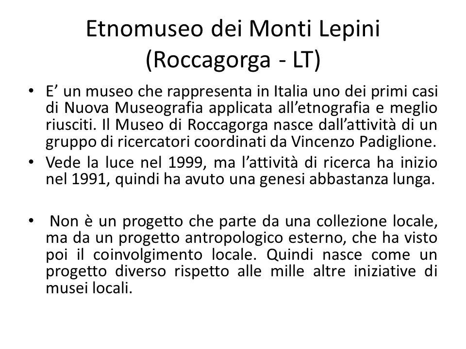 Etnomuseo dei Monti Lepini (Roccagorga - LT) E' un museo che rappresenta in Italia uno dei primi casi di Nuova Museografia applicata all'etnografia e