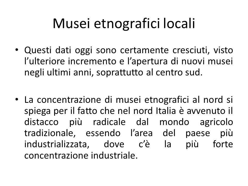 Musei etnografici locali Quanti musei in generale esistono oggi in Italia .