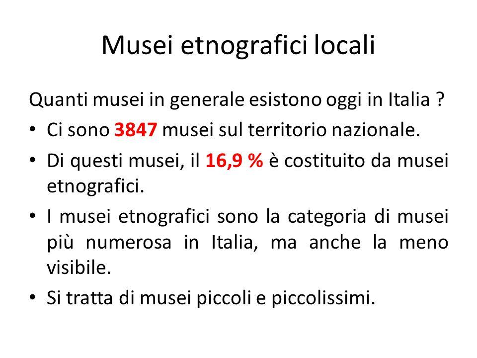 Musei etnografici locali Quanti musei in generale esistono oggi in Italia ? Ci sono 3847 musei sul territorio nazionale. Di questi musei, il 16,9 % è